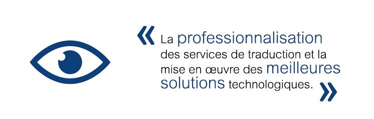 La professionnalisation des services de traduction et la mise en oeuvre de meilleures solutions technologiques.