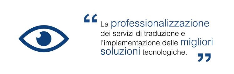 La professionalizzazione dei servizi di traduzione e l'implementazione delle migliori soluzioni tecnologiche.