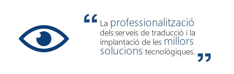 La professionalització dels serveis de tradució i la implantació de les millors solucions tecnològiques.