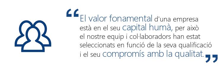El valor fonamental d'una empresa està en el seu capital humà, per això el nostre equip i col·laboradors han stat seleccionats en funció de la seva qualificació i el seu compromís amb la qualitat.